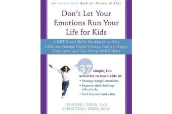 Don't Let Your Emotions Run Your Life for Kids - A DBT-Based Skills Workbook to Help Children Manage Mood Swings, Control Angry Outbursts, and Get Along with Others