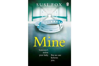 Mine - Someone's stolen your baby. But no one believes you. The edge-of-your-seat psychological thriller you don't want to miss