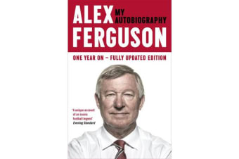 ALEX FERGUSON My Autobiography - The life story of Manchester United's iconic manager