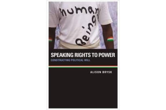 Speaking Rights to Power - Constructing Political Will