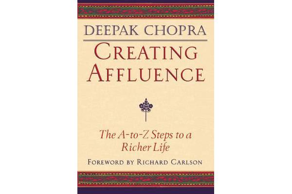 Creating Affluence - The A-to-Z Guide to a Richer Life
