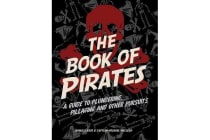 The Book of Pirates - A Guide to Plundering, Pillaging and Other Pursuits
