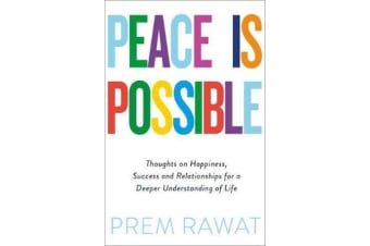 Peace Is Possible - Thoughts on happiness, success and relationships for a deeper understanding of life