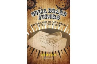 The Ouija Board Jurors - Mystery, Mischief and Misery in the Jury System