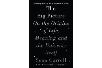 The Big Picture - On the Origins of Life, Meaning, and the Universe Itself