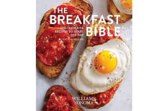 Breakfast Bible - 100+ Favorite Recipes to Start the Day