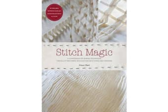 Stitch Magic - A Compendium of Sewing Techniques for Sculpting Fabric Into Exciting New Forms and Fashions
