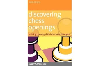 Discovering Chess Openings - Building A Repertoire From Basic Principles