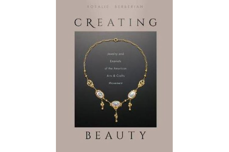 Creating Beauty - Jewelry and Enamels of the American Arts & Crafts Movement