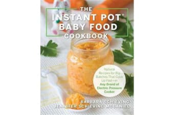 The Instant Pot Baby Food Cookbook - Wholesome Recipes That Cook Up Fast-in Any Brand of Electric Pressure Cooker