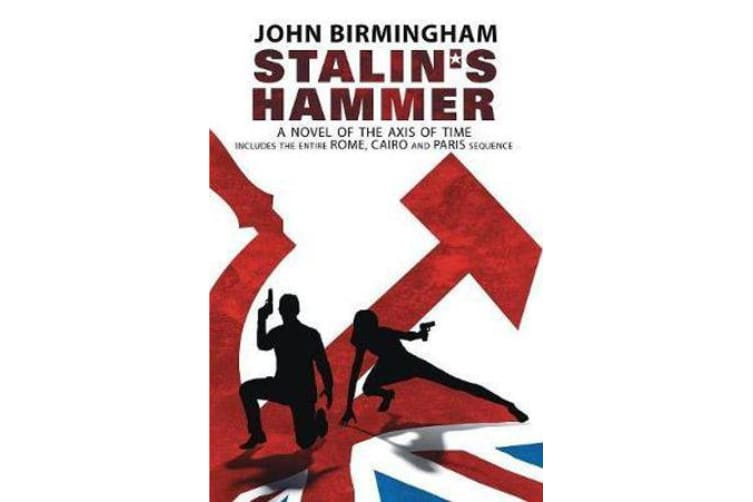 Stalin's Hammer - The Complete Sequence: A Novel of the Axis of Time (Includes the Entire Rome, Cairo and Paris Sequence)