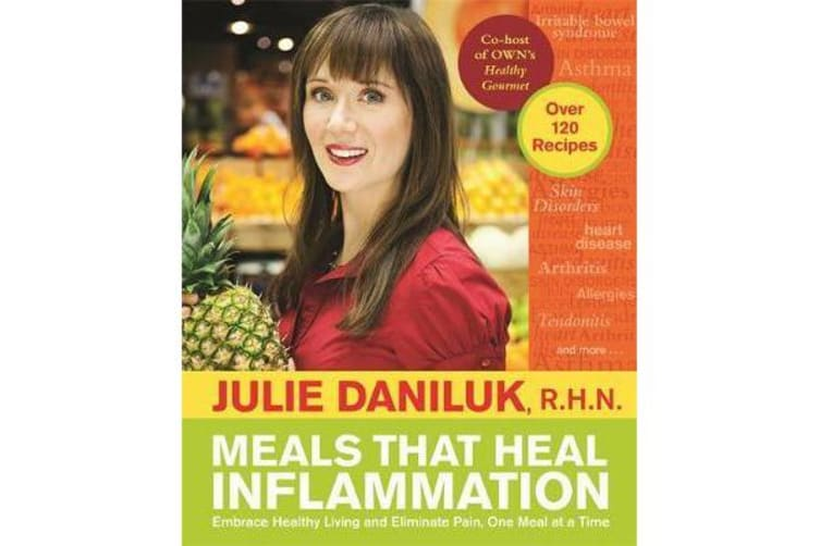 Meals That Heal Inflammation - Embrace Healthy Living and Eliminate Pain, One Meal at a Time