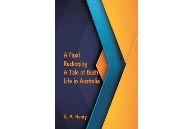 A Final Reckoning - A Tale of Bush Life in Australia