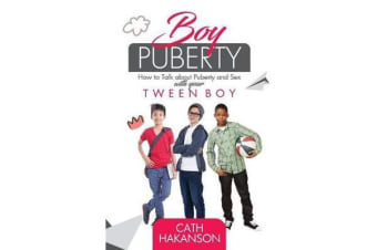 Boy Puberty - How to Talk about Puberty and Sex with Your Tween Boy