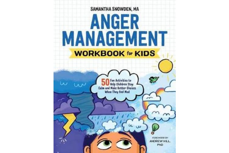 Anger Management Workbook for Kids - 50 Fun Activities to Help Children Stay Calm and Make Better Choices When They Feel Mad