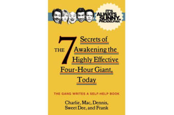 It's Always Sunny in Philadelphia - The 7 Secrets of Awakening the Highly Effective Four-Hour Giant, Today