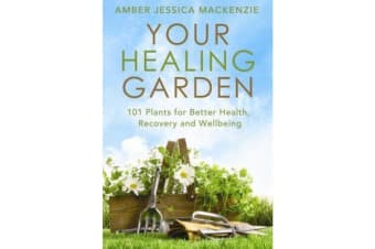 Your Healing Garden - 101 Plants for Better Health, Recovery and Wellbeing