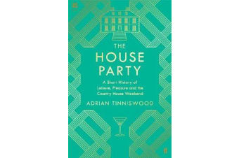 The House Party - A Short History of Leisure, Pleasure and the Country House Weekend