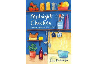 Midnight Chicken - & Other Recipes Worth Living For