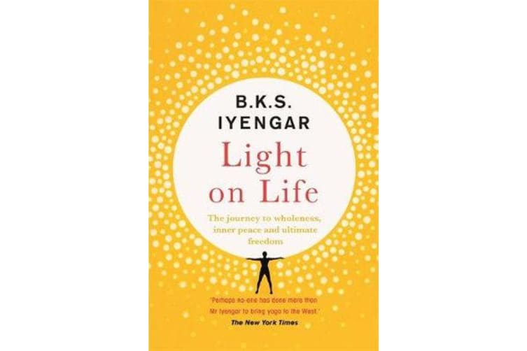 Light on Life - The Yoga Journey to Wholeness, Inner Peace and Ultimate Freedom