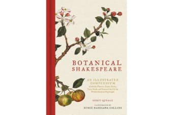 Botanical Shakespeare - An Illustrated Compendium of All the Flowers, Fruits, Herbs, Trees, Seeds, and Grasses Cited by the World's Greatest Playwright