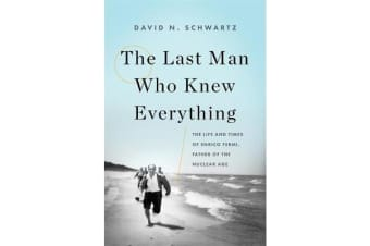 The Last Man Who Knew Everything - The Life and Times of Enrico Fermi, Father of the Nuclear Age