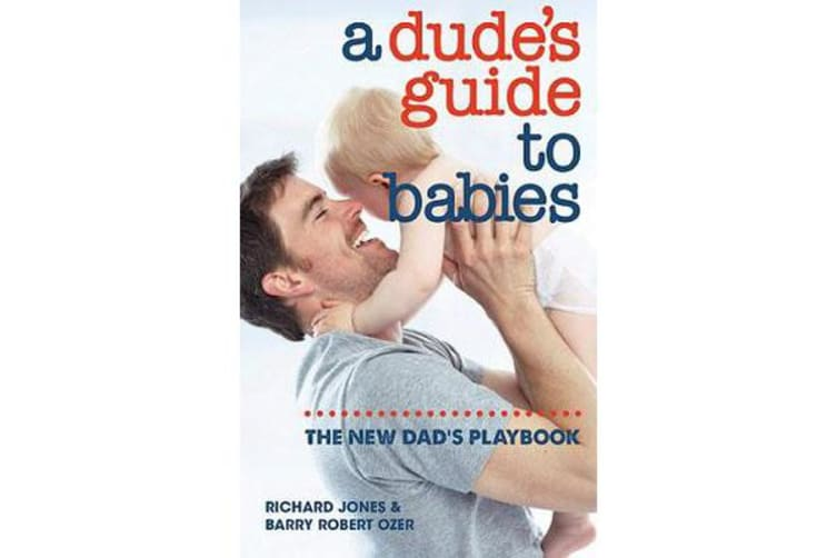 A Dude's Guide to Babies - The New Dad's Playbook
