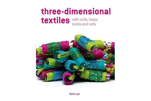 Three-Dimensional Textiles - with Coils, Loops, Knots and Nets