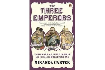 The Three Emperors - Three Cousins, Three Empires and the Road to World War One