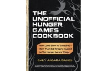 """The Unofficial Hunger Games Cookbook - From Lamb Stew to """"Groosling"""" - More than 150 Recipes Inspired by The Hunger Games Trilogy"""