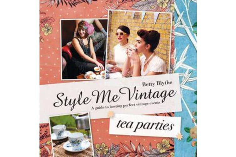 Style Me Vintage: Tea Parties - Recipes and tips for styling the perfect event