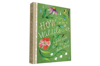 How to Be a Wildflower - A Field Guide