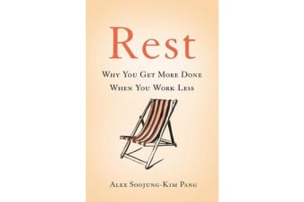 Rest - Why You Get More Done When You Work Less