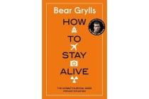 How to Stay Alive - The Ultimate Survival Guide for Any Situation