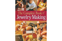 The Complete Book of Jewelry Making - A Full-color Introduction to the Jeweler's Art