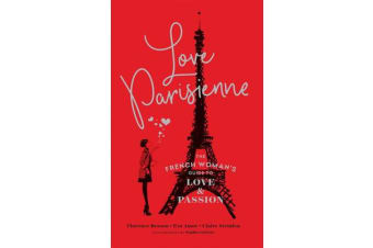 Love Parisienne - The French Woman's Guide to Love and Passion