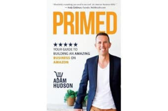 Primed - Your Guide to Building an Amazing Business on Amazon