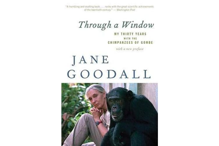 Through a Window - My Thirty Years with the Chimpanzees of Gombe