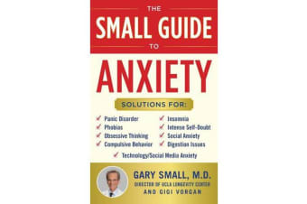 The Small Guide to Anxiety - The Latest Treatment Solutions for Overcoming Fears and Phobias So You Can Lead a Full & Happy Life