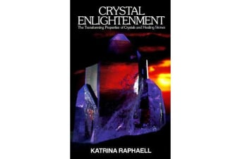 Crystal Enlightenment - The Transforming Properties of Crystals & Healing Stone