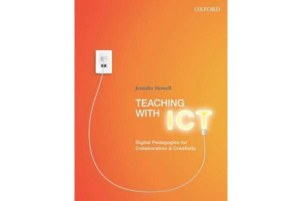 Teaching with ICT - Digital Pedagogies for Collaboration & Creativity