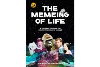 The Memeing of Life - A Journey Through the Delirious World of Memes