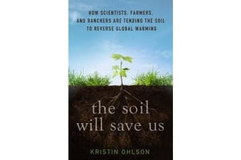 The Soil Will Save Us - How Scientists, Farmers and Ranchers are Tending the Soil to Reverse Global Warming