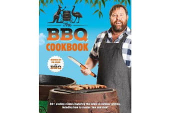 The BBQ Cookbook - 80+ Sizzling Recipes Featuring The Latest In Outdoor Grilling, Including How To Master Low And Slow
