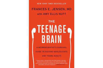 The Teenage Brain - A Neuroscientist's Survival Guide to Raising Adolescents and Young Adults