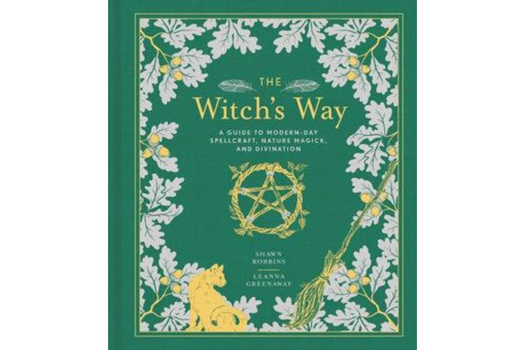 The Witch's Way - A Guide to Modern-Day Spellcraft, Nature Magick, and Divination
