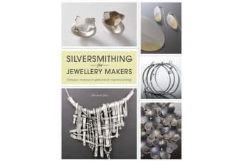 Silversmithing for Jewellery Makers - Techniques, Treatments & Applications for Inspirational Design