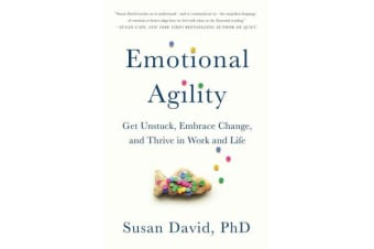 Emotional Agility - Get Unstuck, Embrace Change, and Thrive in Work and Life