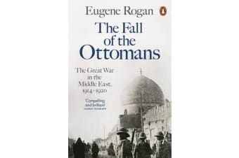 The Fall of the Ottomans - The Great War in the Middle East, 1914-1920