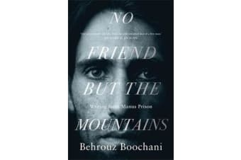 No Friend But the Mountains - Writing from Manus Prison